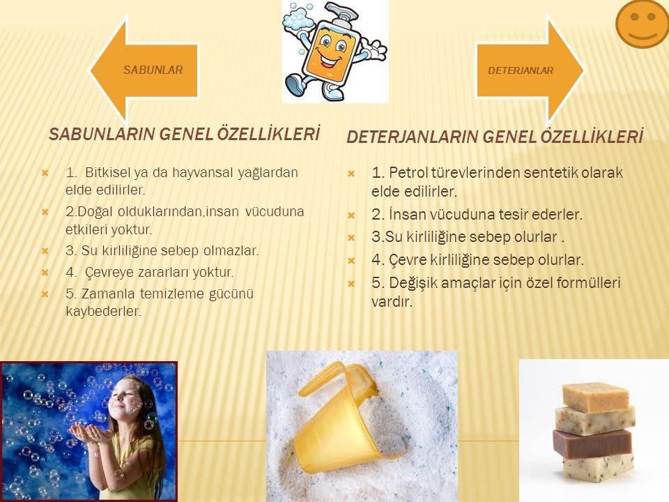 SABUNLARIN GENEL ÖZELLİKLERİ DETERJANLARIN GENEL ÖZELLİKLERİ  1.