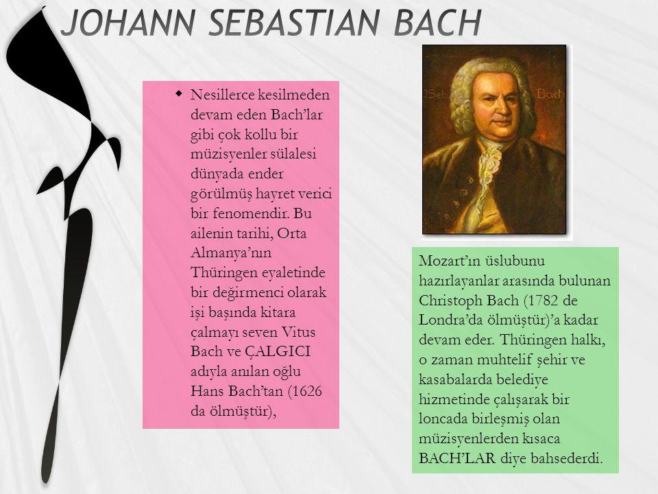  Nesillerce kesilmeden devam eden Bach'lar gibi çok kollu bir müzisyenler sülalesi dünyada ender görülmüş hayret verici bir fenomendir. Bu ailenin ta