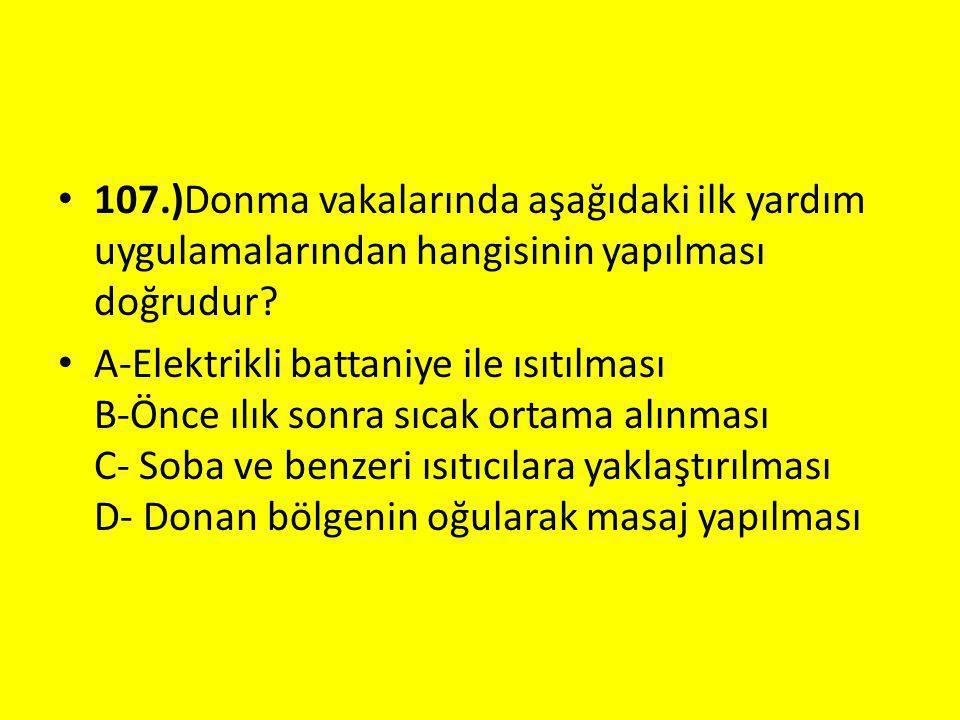 107.)Donma vakalarında aşağıdaki ilk yardım uygulamalarından hangisinin yapılması doğrudur.
