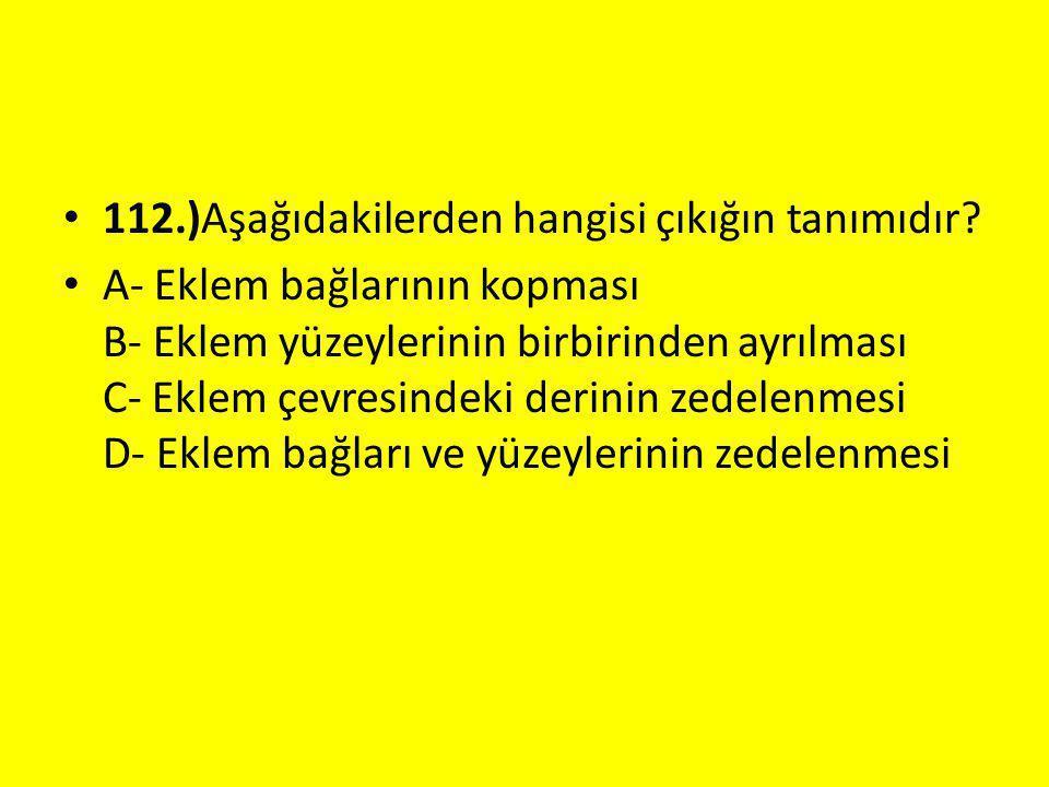 112.)Aşağıdakilerden hangisi çıkığın tanımıdır.
