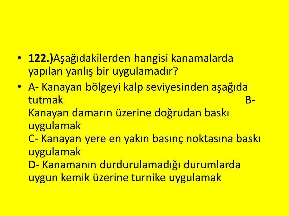 122.)Aşağıdakilerden hangisi kanamalarda yapılan yanlış bir uygulamadır.