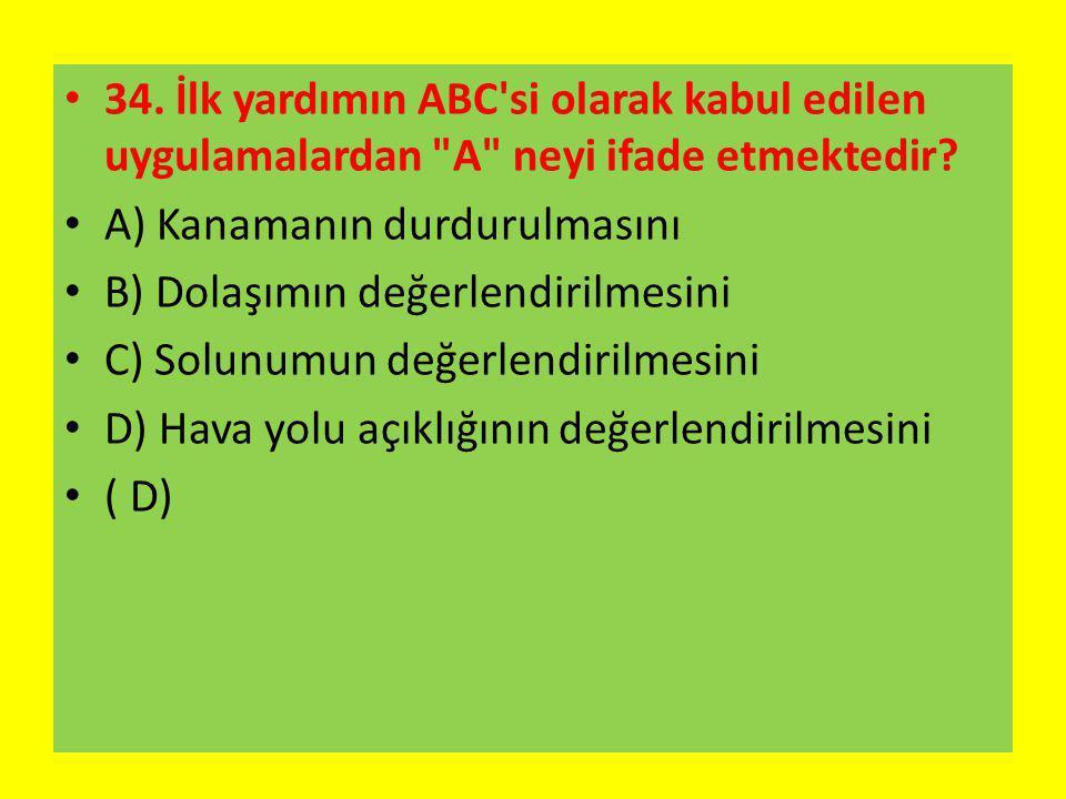 34.İlk yardımın ABC si olarak kabul edilen uygulamalardan A neyi ifade etmektedir.