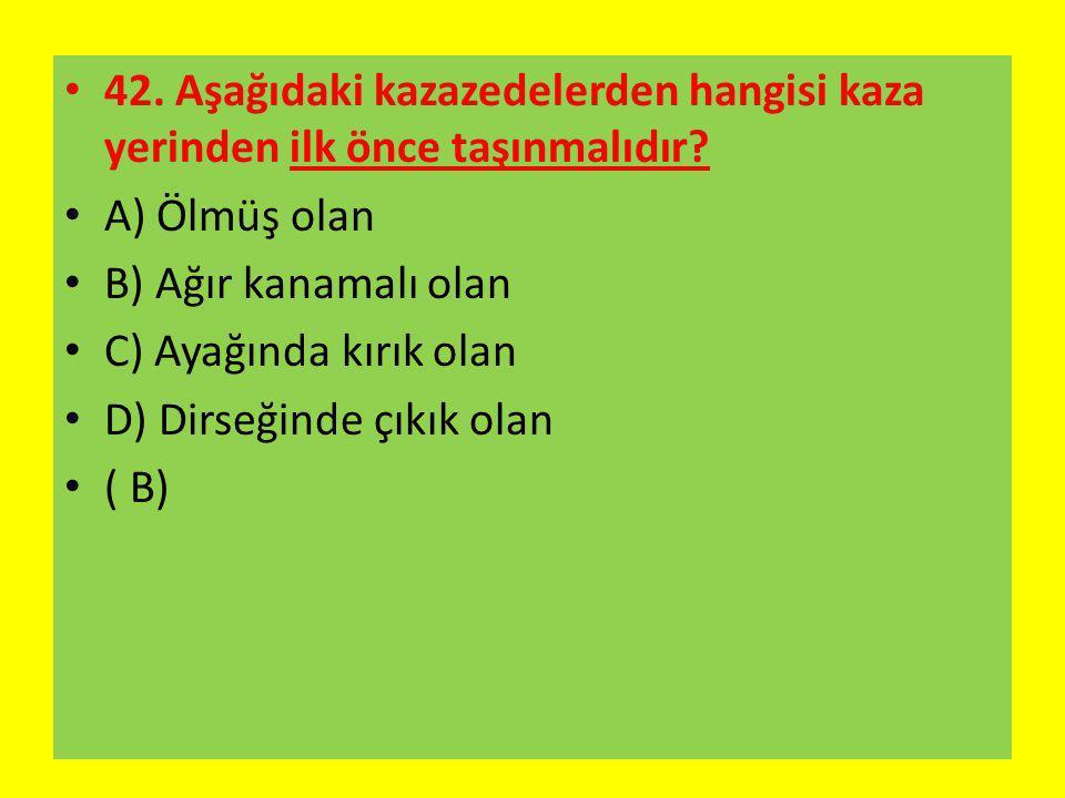 42.Aşağıdaki kazazedelerden hangisi kaza yerinden ilk önce taşınmalıdır.