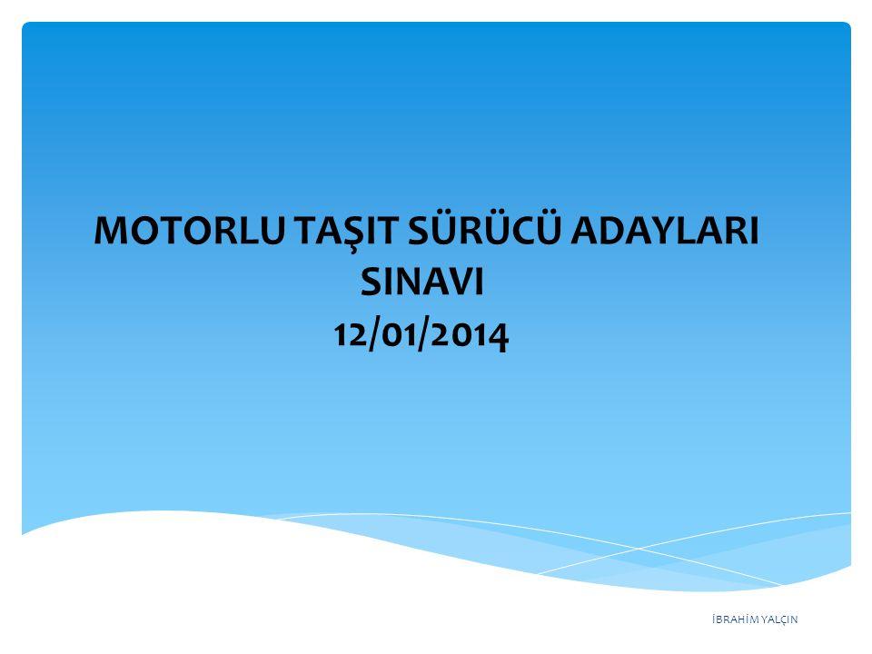 İBRAHİM YALÇIN A) Trafikteki kaza sayısını azaltmak için B) Sağlık personeli niteliğini kazanmak için C) Hastaları iyileştirici tıbbi tedaviyi uygulamak için D) Kazalarda hayat kurtarıcı ilk müdahaleyi yapılabilmek için MOTORLU TAŞIT SÜRÜCÜ ADAYLARI SINAVI 12/01/2014 Sürücüler neden ilk yardım bilgi ve beceri- sine sahip olmalıdır.