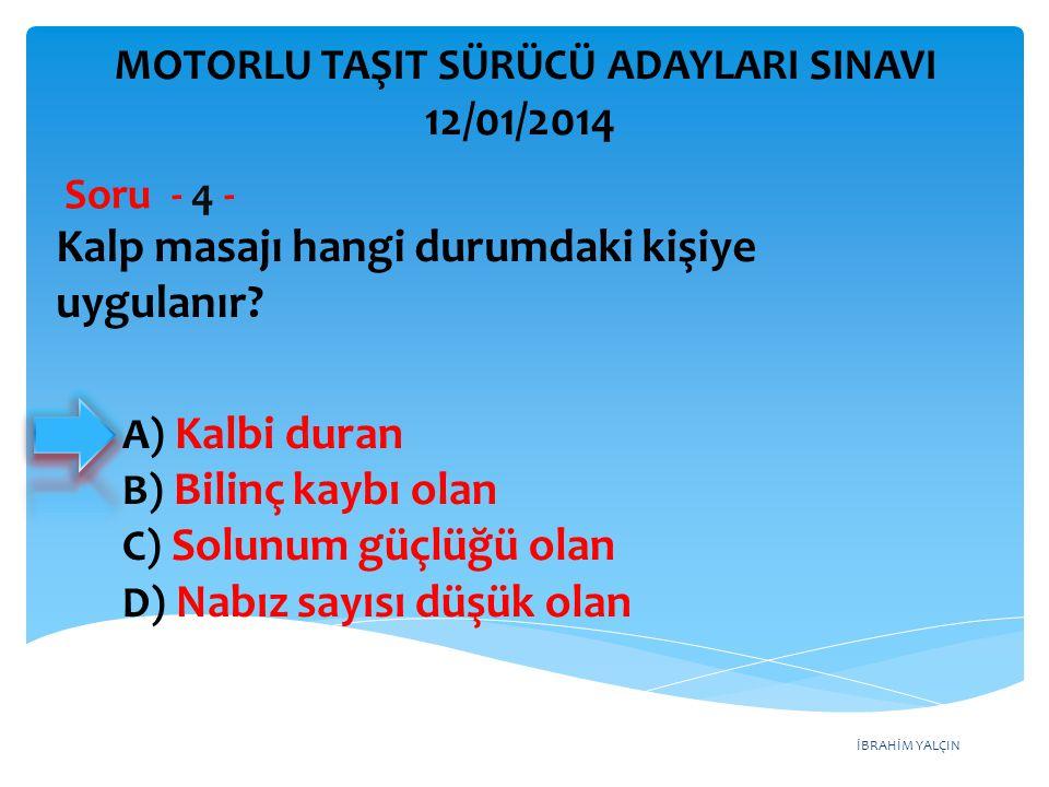 İBRAHİM YALÇIN A) Yolcuların isteğine göre araç kullanmak B) Karşılaştığı trafik kazasında yaralılara ilk yardım uygulamak C) Her durumda geçiş üstünlüğüne sahip olduğunu düşünmek D) Emniyet görevlisinin olmadığı yerlerde kendi koyduğu kuralları uygulamak Aşağıdakilerden hangisi sürücülerden beklenen olumlu davranış özelliklerindendir.