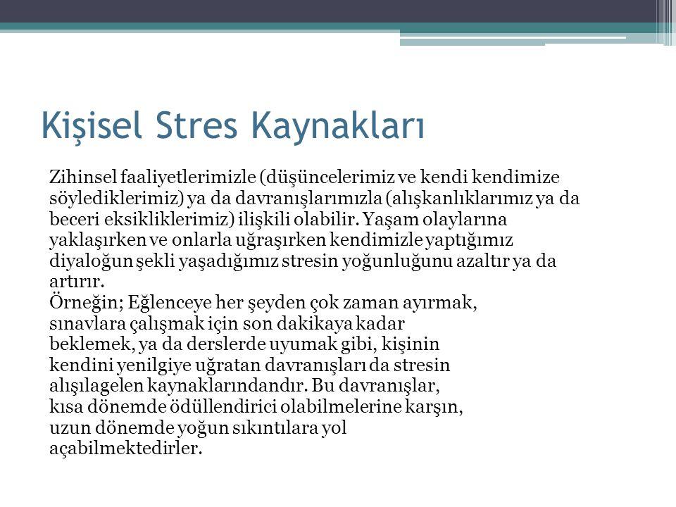 Kişisel Stres Kaynakları Zihinsel faaliyetlerimizle (düşüncelerimiz ve kendi kendimize söylediklerimiz) ya da davranışlarımızla (alışkanlıklarımız ya