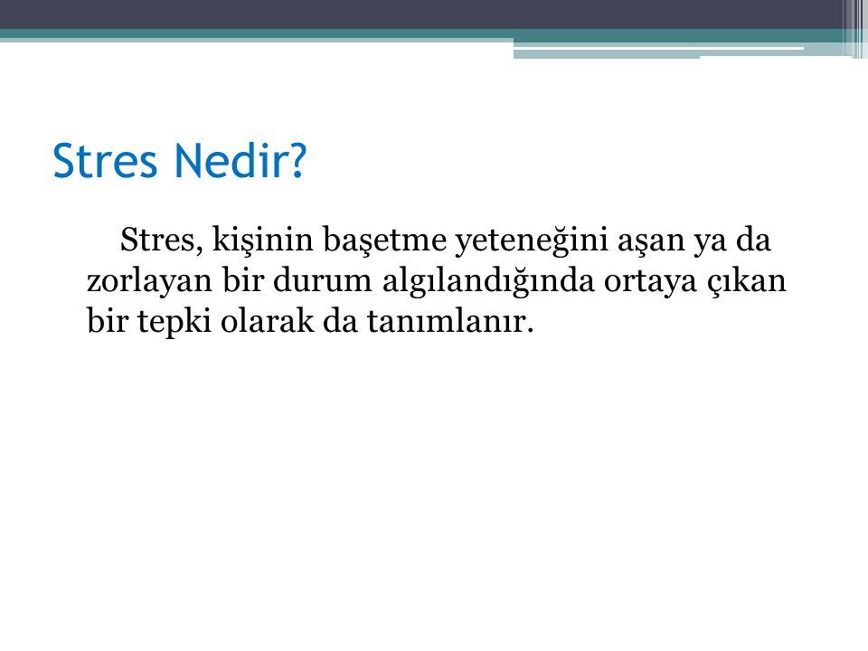 Stres Nedir? Stres, kişinin başetme yeteneğini aşan ya da zorlayan bir durum algılandığında ortaya çıkan bir tepki olarak da tanımlanır.