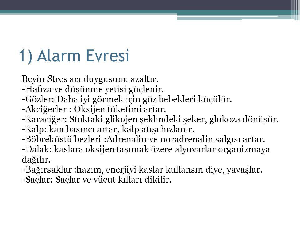 1) Alarm Evresi Beyin Stres acı duygusunu azaltır. -Hafıza ve düşünme yetisi güçlenir. -Gözler: Daha iyi görmek için göz bebekleri küçülür. -Akciğerle