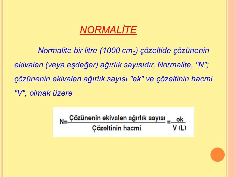 MOLARİTE Molarite, bir litre (1000 cm 3 ) çözeltide çözünenin mol sayısıdır. Molarite M; çözünenin mol sayısı n ve çözeltinin hacmi V, olmak üzere;