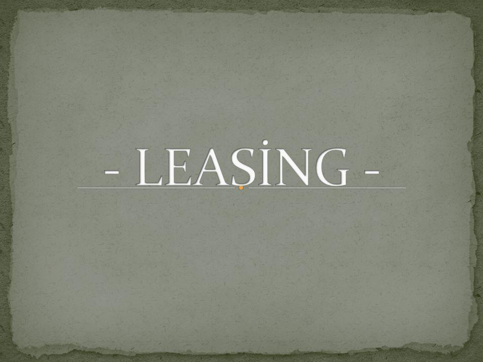 - Leasingin tanımı: Leasing şirketlerinin özellikle büyük sermaye gerektiren yatırım mallarını özel ve tüzel kişilere sözleşme karşılığı belli bir süre için kiraya vermesi işlemidir.