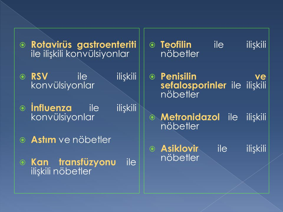  Rotavirüs gastroenteriti ile ilişkili konvülsiyonlar  RSV ile ilişkili konvülsiyonlar  İnfluenza ile ilişkili konvülsiyonlar  Astım ve nöbetler 