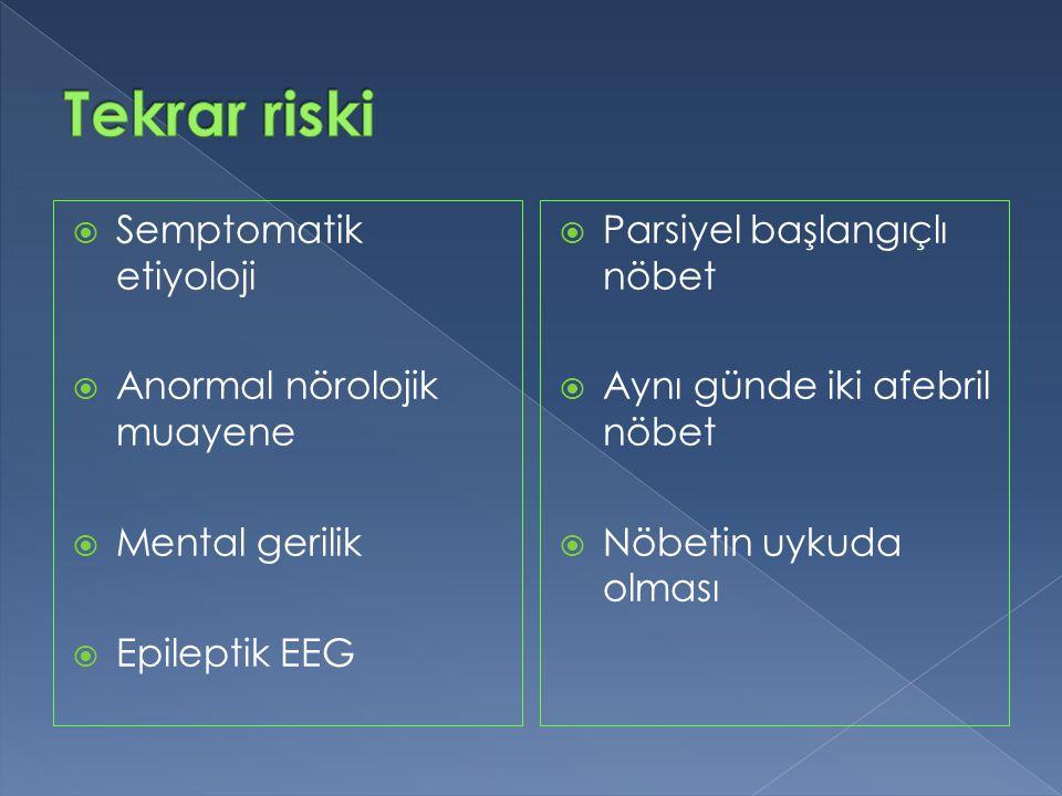  Semptomatik etiyoloji  Anormal nörolojik muayene  Mental gerilik  Epileptik EEG  Parsiyel başlangıçlı nöbet  Aynı günde iki afebril nöbet  Nöb