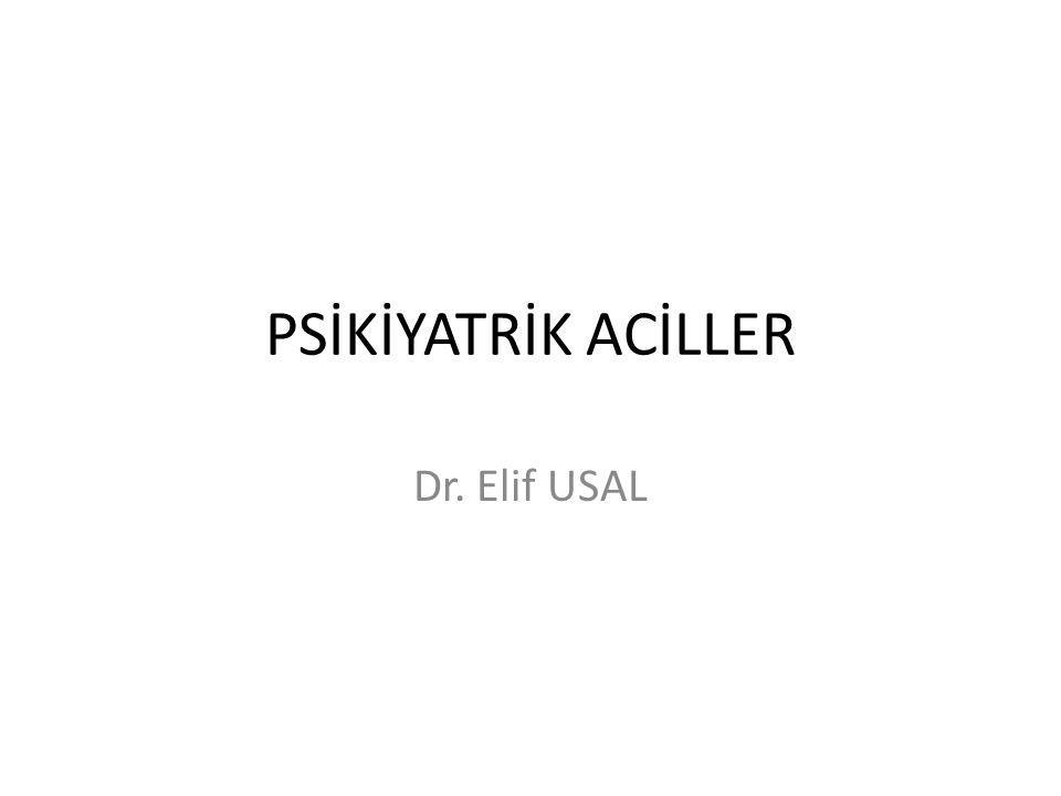 PSİKİYATRİK ACİLLER Dr. Elif USAL