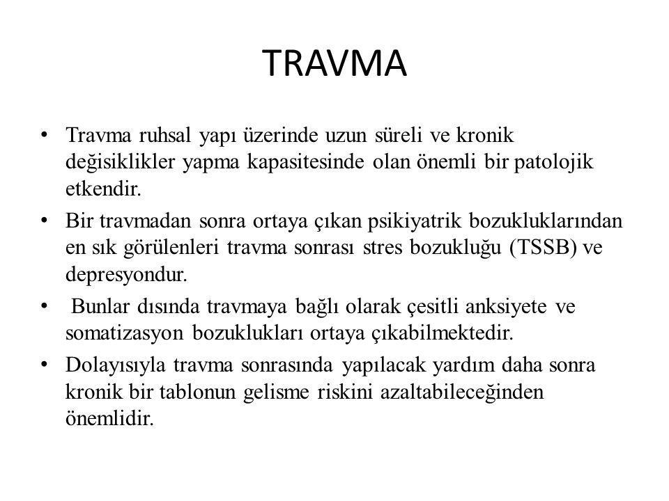 TRAVMA Travma ruhsal yapı üzerinde uzun süreli ve kronik değisiklikler yapma kapasitesinde olan önemli bir patolojik etkendir.