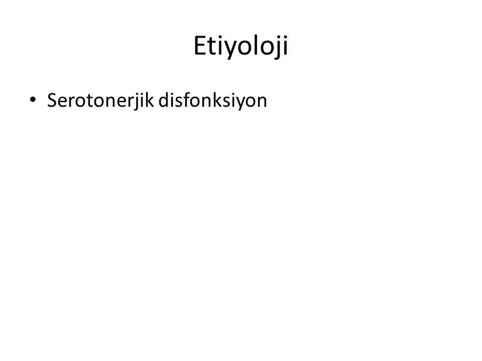 Etiyoloji Serotonerjik disfonksiyon