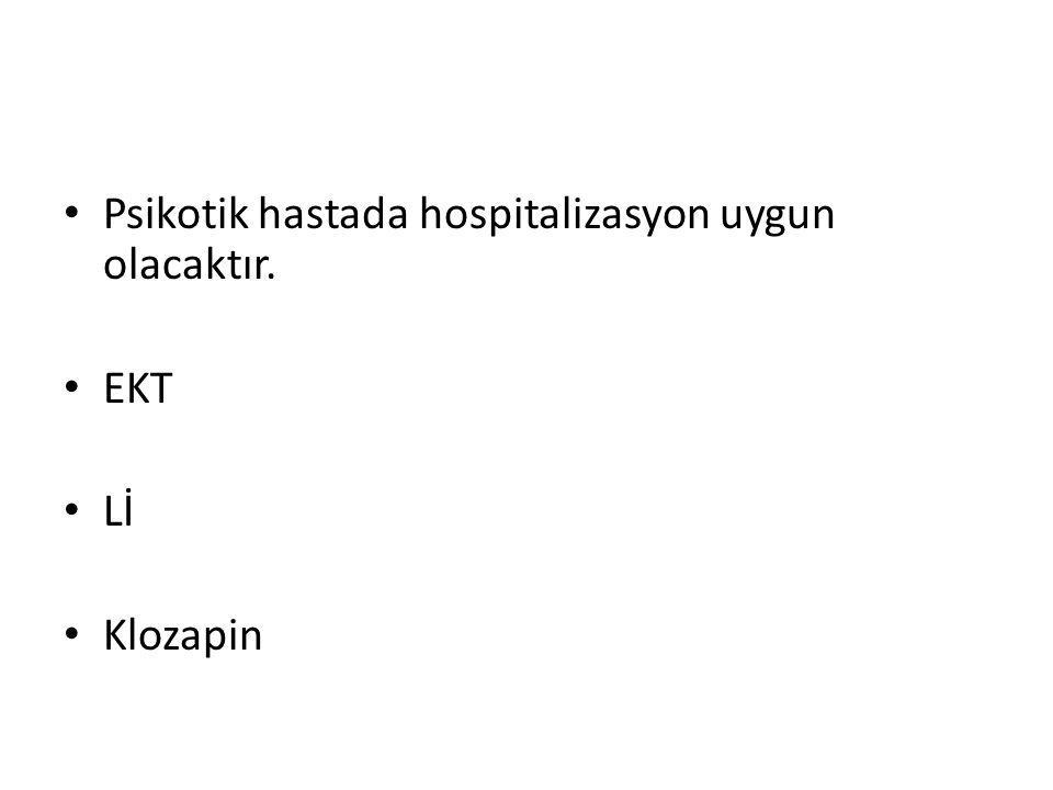 Psikotik hastada hospitalizasyon uygun olacaktır. EKT Lİ Klozapin