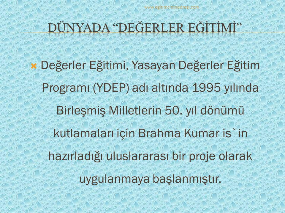  Değerler Eğitimi, Yasayan Değerler Eğitim Programı (YDEP) adı altında 1995 yılında Birleşmiş Milletlerin 50. yıl dönümü kutlamaları için Brahma Kuma