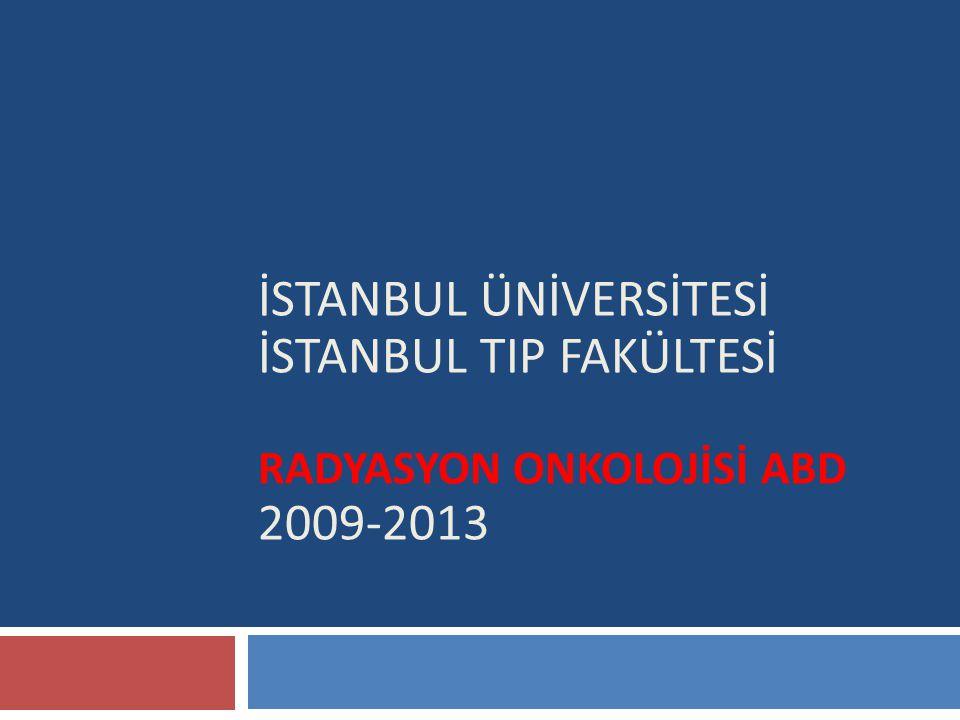 İSTANBUL ÜNİVERSİTESİ İSTANBUL TIP FAKÜLTESİ RADYASYON ONKOLOJİSİ ABD 2009-2013