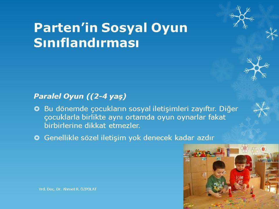 Parten'in Sosyal Oyun Sınıflandırması Paralel Oyun ((2-4 yaş)  Bu dönemde çocukların sosyal iletişimleri zayıftır. Diğer çocuklarla birlikte aynı ort