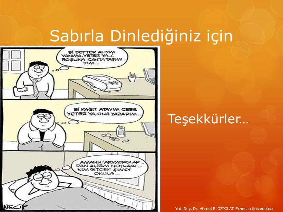 Sabırla Dinlediğiniz için Teşekkürler… Yrd. Doç. Dr. Ahmet R. ÖZPOLAT Erzincan Üniversitesi