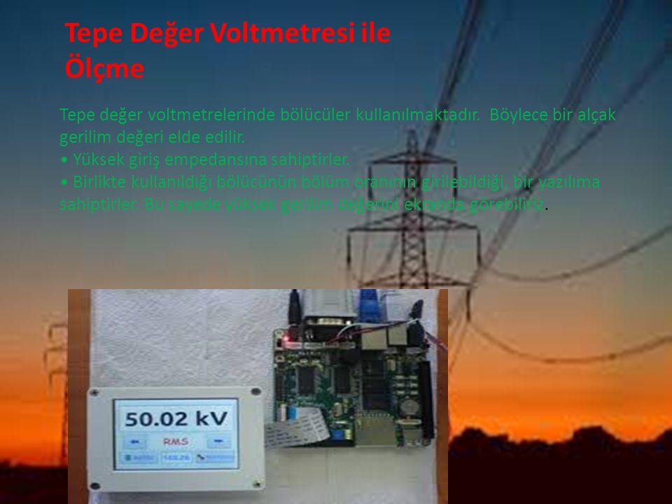 Tepe Değer Voltmetresi ile Ölçme Tepe değer voltmetrelerinde bölücüler kullanılmaktadır. Böylece bir alçak gerilim değeri elde edilir. Yüksek giriş em