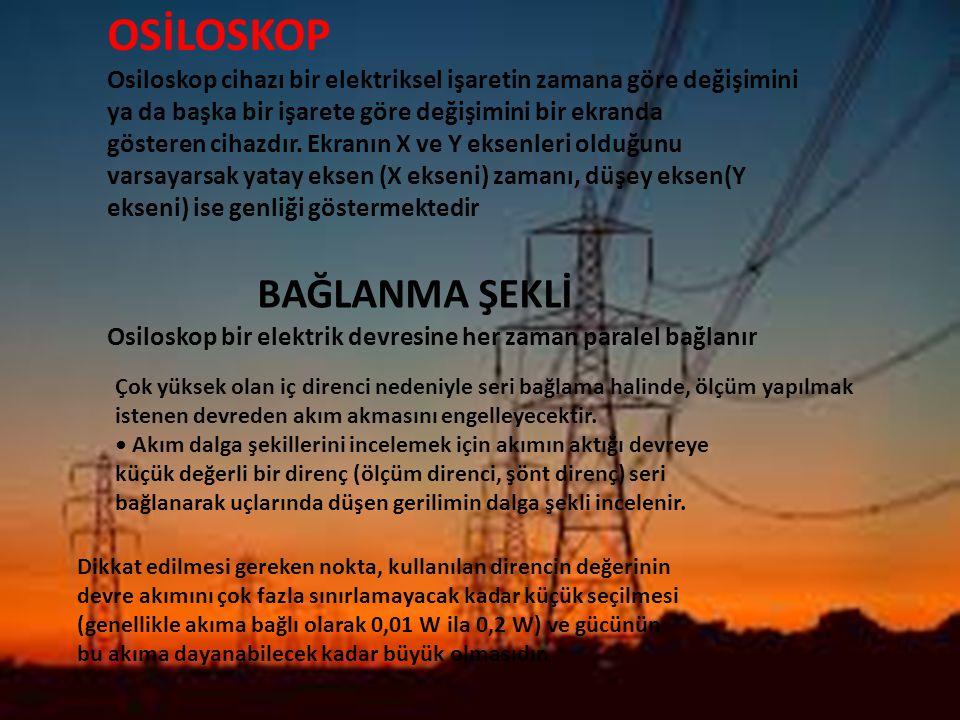OSİLOSKOP Osiloskop cihazı bir elektriksel işaretin zamana göre değişimini ya da başka bir işarete göre değişimini bir ekranda gösteren cihazdır. Ekra