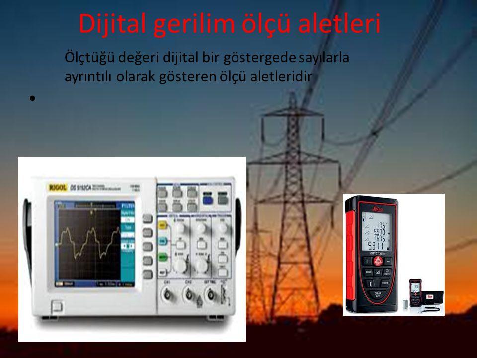 Dijital gerilim ölçü aletleri Ölçtüğü değeri dijital bir göstergede sayılarla ayrıntılı olarak gösteren ölçü aletleridir