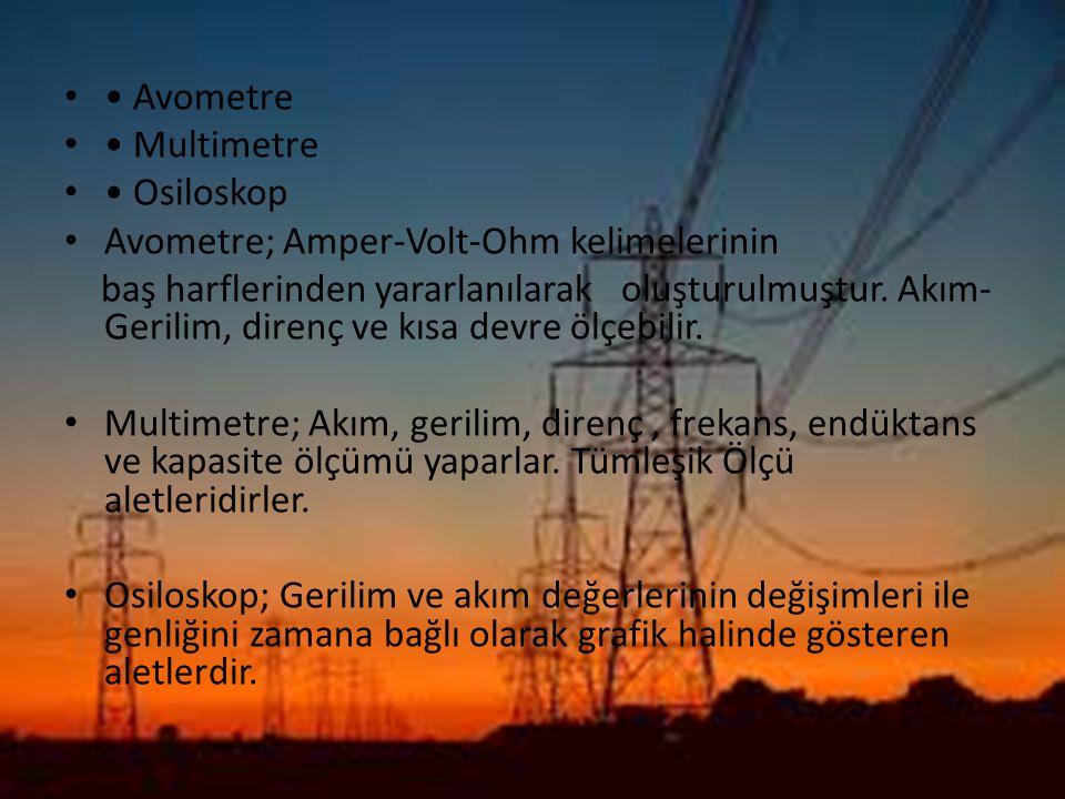 Avometre Multimetre Osiloskop Avometre; Amper-Volt-Ohm kelimelerinin baş harflerinden yararlanılarak oluşturulmuştur. Akım- Gerilim, direnç ve kısa de