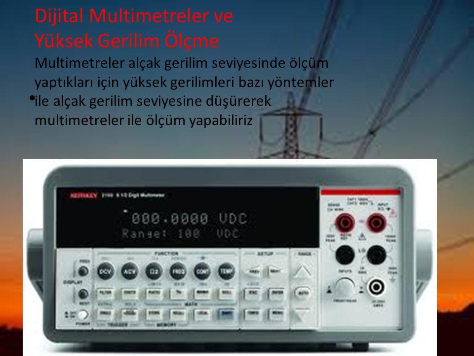 Dijital Multimetreler ve Yüksek Gerilim Ölçme Multimetreler alçak gerilim seviyesinde ölçüm yaptıkları için yüksek gerilimleri bazı yöntemler ile alça