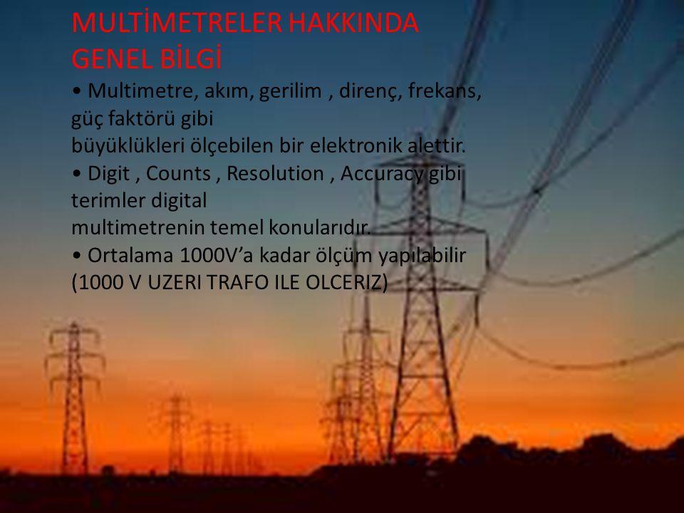MULTİMETRELER HAKKINDA GENEL BİLGİ Multimetre, akım, gerilim, direnç, frekans, güç faktörü gibi büyüklükleri ölçebilen bir elektronik alettir. Digit,