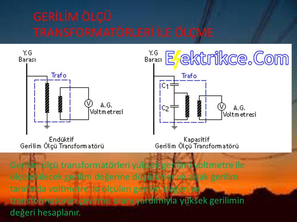 GERİLİM ÖLÇÜ TRANSFORMATÖRLERİ İLE ÖLÇME Gerilim ölçü transformatörleri yüksek gerilimi voltmetre ile ölçülebilecek gerilim değerine düşürürler ve alç