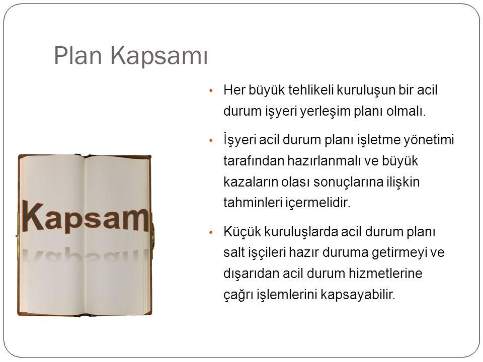 Plan Kapsamı Her büyük tehlikeli kuruluşun bir acil durum işyeri yerleşim planı olmalı.