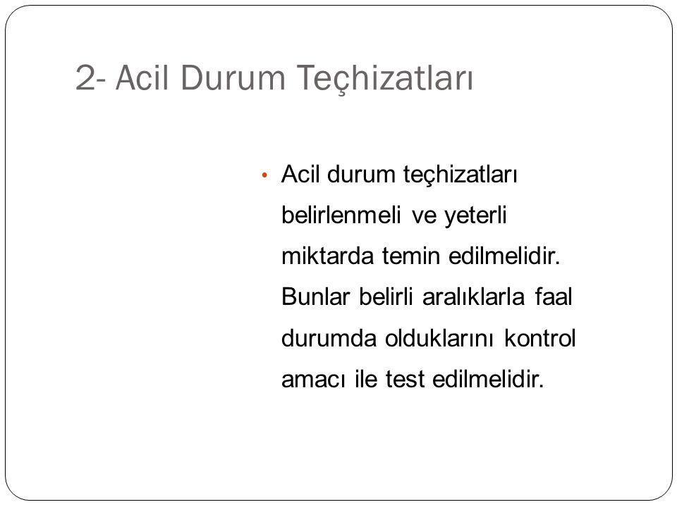 2- Acil Durum Teçhizatları Acil durum teçhizatları belirlenmeli ve yeterli miktarda temin edilmelidir.