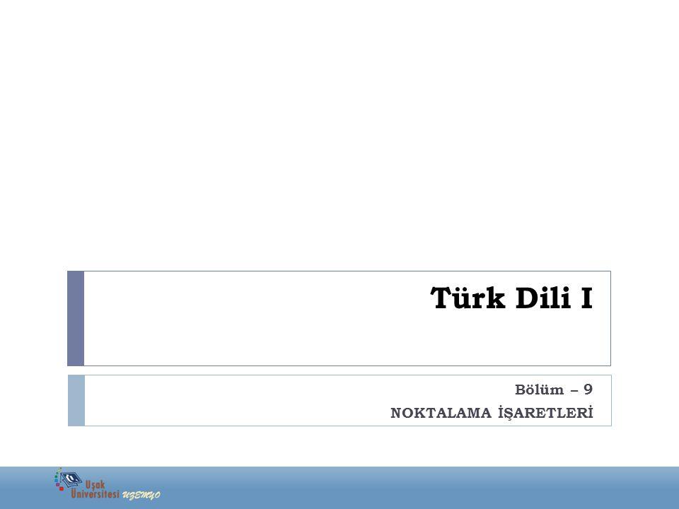 Türk Dili I Bölüm – 9 NOKTALAMA İŞARETLERİ