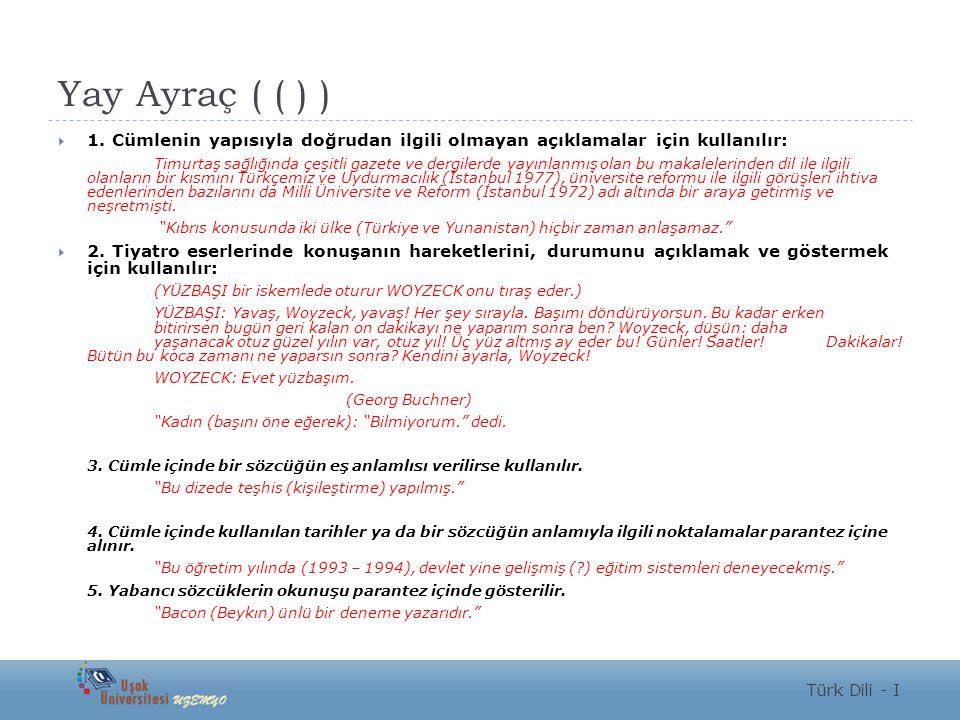 Yay Ayraç ( ( ) )  1. Cümlenin yapısıyla doğrudan ilgili olmayan açıklamalar için kullanılır: Timurtaş sağlığında çeşitli gazete ve dergilerde yayınl