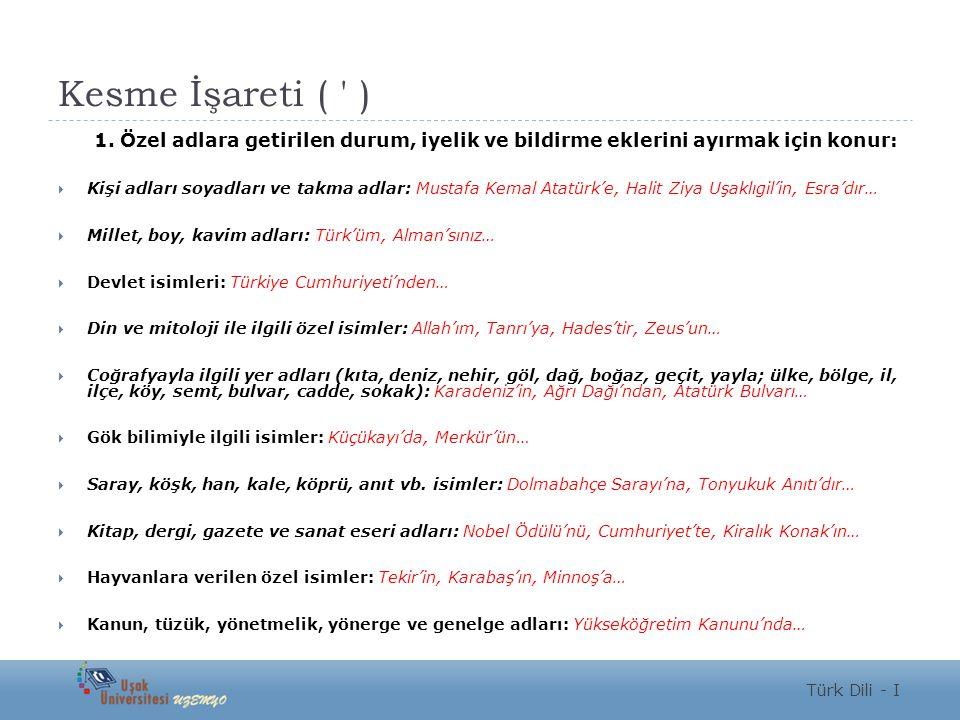Kesme İşareti ( ' ) 1. Özel adlara getirilen durum, iyelik ve bildirme eklerini ayırmak için konur:  Kişi adları soyadları ve takma adlar: Mustafa Ke