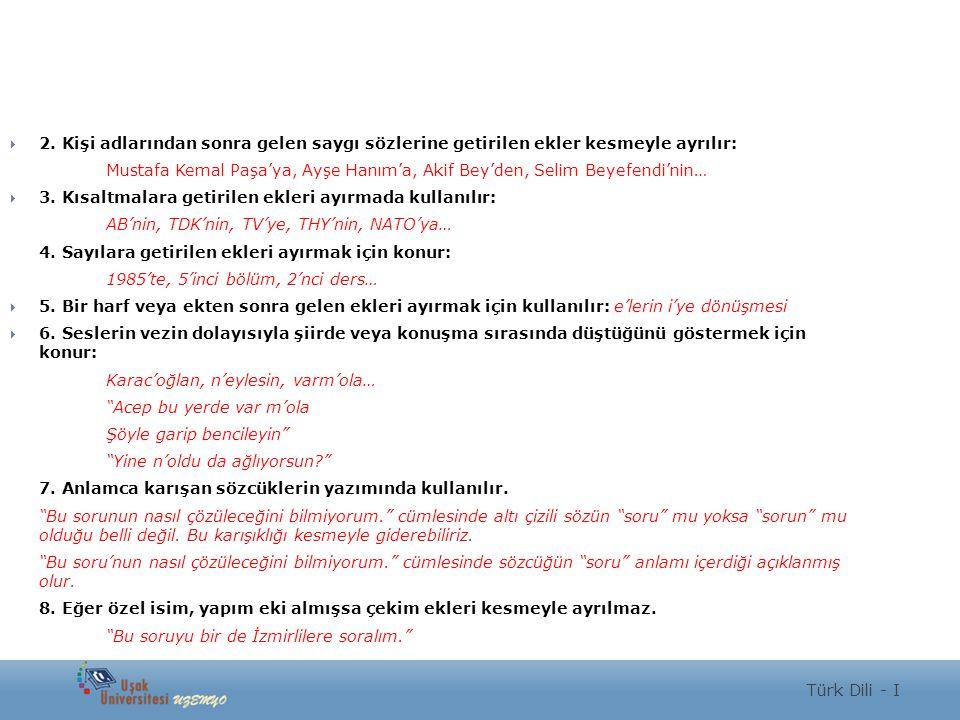  2. Kişi adlarından sonra gelen saygı sözlerine getirilen ekler kesmeyle ayrılır: Mustafa Kemal Paşa'ya, Ayşe Hanım'a, Akif Bey'den, Selim Beyefendi'