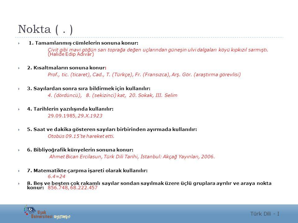  NOKTA (.) Kullanımı Örnekler:  Anlamca tamamlanmış cümlelerin sonunda kullanılır.