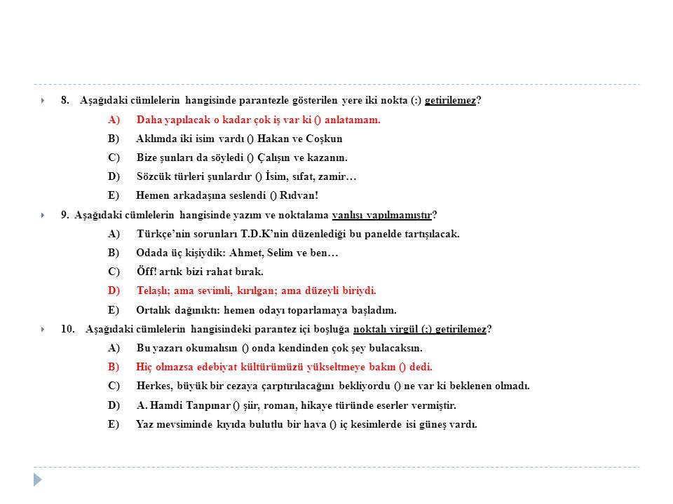  8. Aşağıdaki cümlelerin hangisinde parantezle gösterilen yere iki nokta (:) getirilemez? A) Daha yapılacak o kadar çok iş var ki () anlatamam. B) Ak