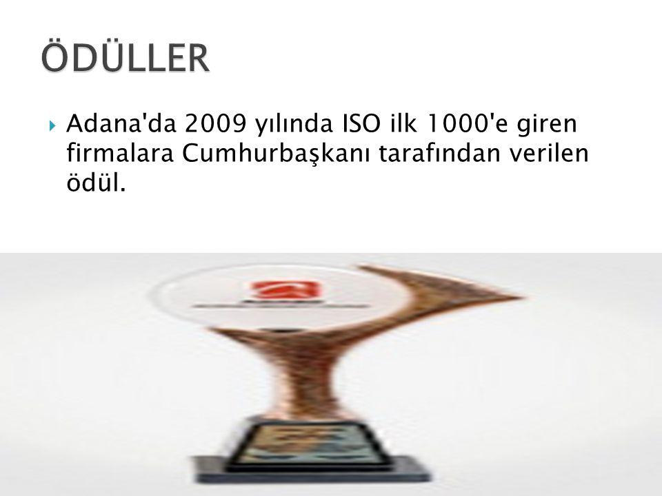  Adana'da 2009 yılında ISO ilk 1000'e giren firmalara Cumhurbaşkanı tarafından verilen ödül.