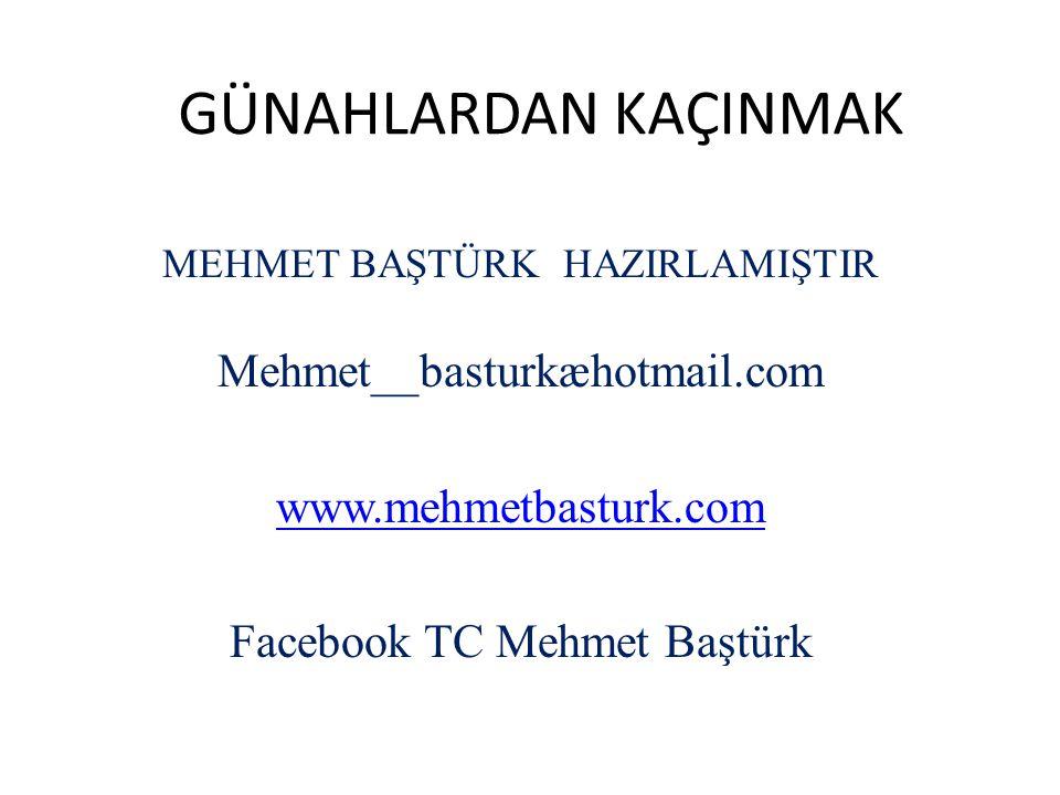 GÜNAHLARDAN KAÇINMAK MEHMET BAŞTÜRK HAZIRLAMIŞTIR Mehmet__basturkæhotmail.com www.mehmetbasturk.com Facebook TC Mehmet Baştürk