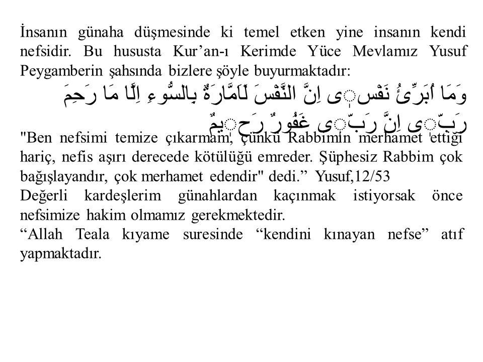 İnsanın günaha düşmesinde ki temel etken yine insanın kendi nefsidir. Bu hususta Kur'an-ı Kerimde Yüce Mevlamız Yusuf Peygamberin şahsında bizlere şöy