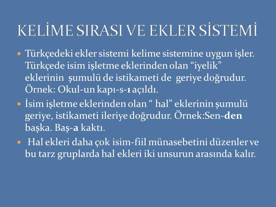 Türkçedeki ekler sistemi kelime sistemine uygun işler.