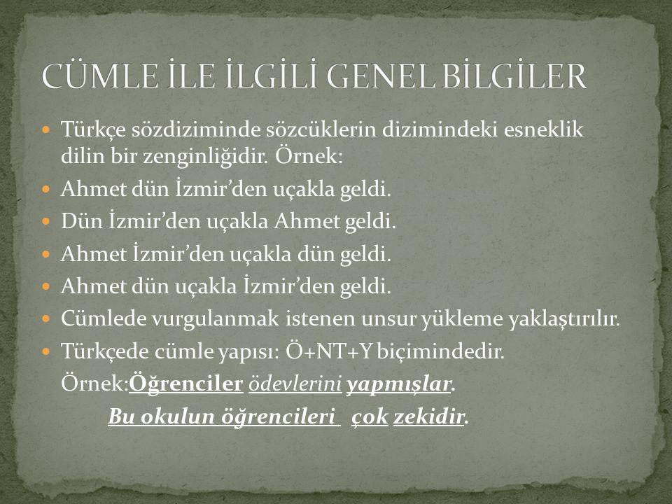Türkçe sözdiziminde sözcüklerin dizimindeki esneklik dilin bir zenginliğidir. Örnek: Ahmet dün İzmir'den uçakla geldi. Dün İzmir'den uçakla Ahmet geld