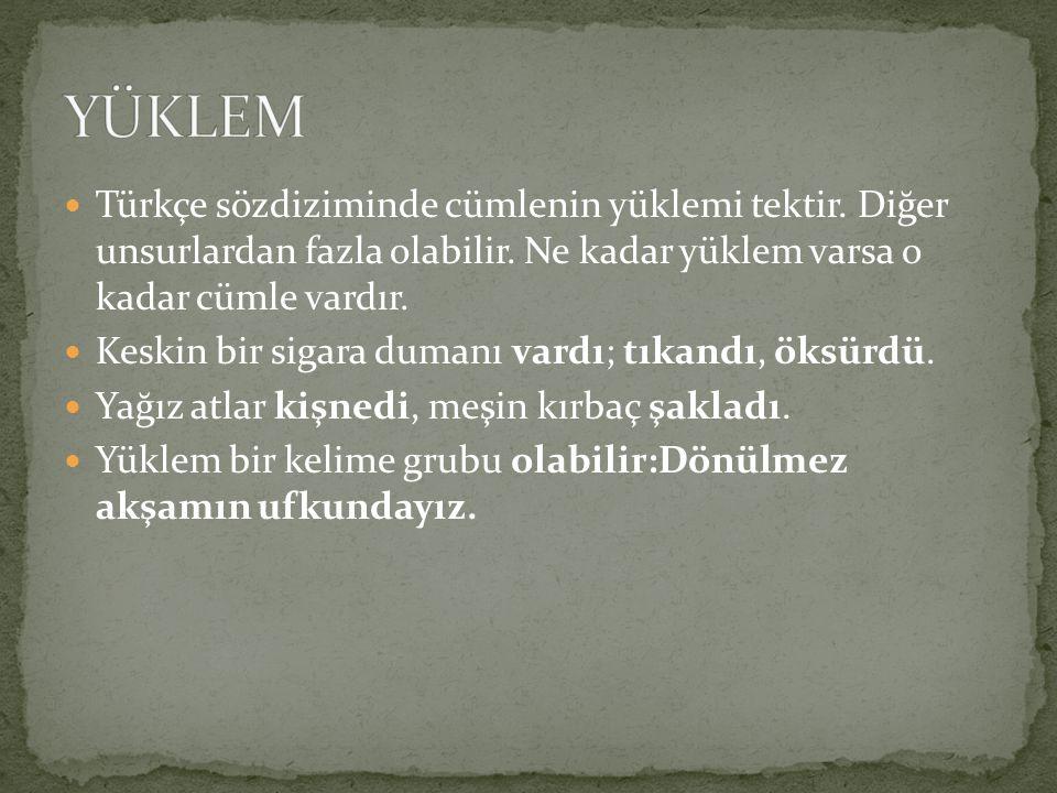 Türkçe sözdiziminde cümlenin yüklemi tektir. Diğer unsurlardan fazla olabilir. Ne kadar yüklem varsa o kadar cümle vardır. Keskin bir sigara dumanı va