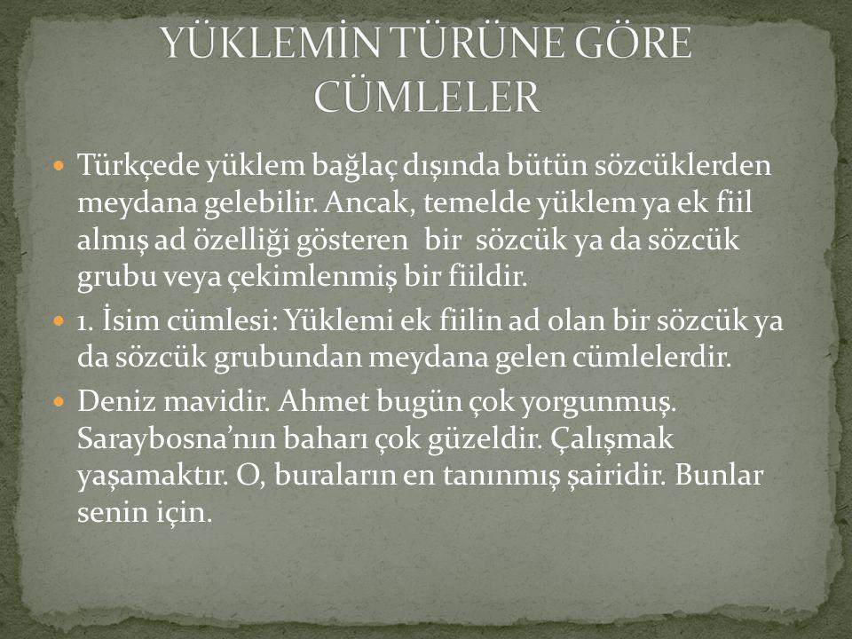Türkçede yüklem bağlaç dışında bütün sözcüklerden meydana gelebilir. Ancak, temelde yüklem ya ek fiil almış ad özelliği gösteren bir sözcük ya da sözc