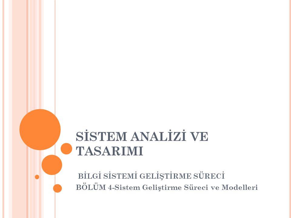 SİSTEM ANALİZİ VE TASARIMI BİLGİ SİSTEMİ GELİŞTİRME SÜRECİ BÖLÜM 4-Sistem Geliştirme Süreci ve Modelleri