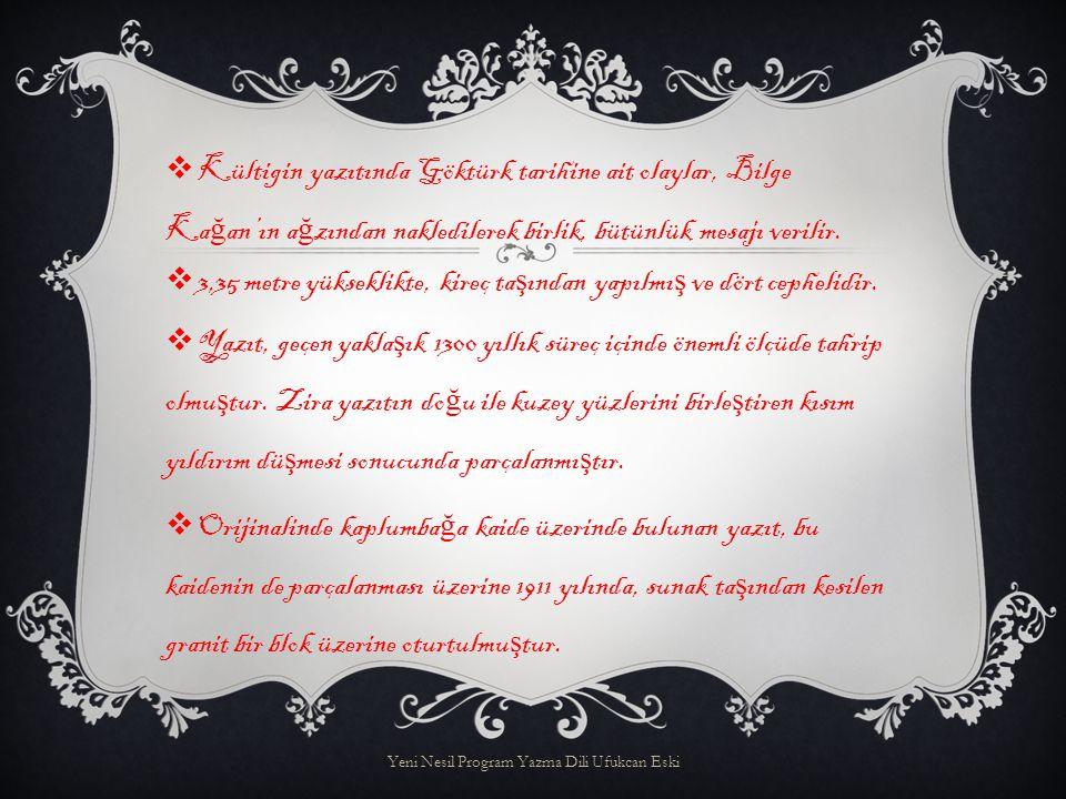 KKültigin yazıtında Göktürk tarihine ait olaylar, Bilge Ka ğ an'ın a ğ zından nakledilerek birlik, bütünlük mesajı verilir.