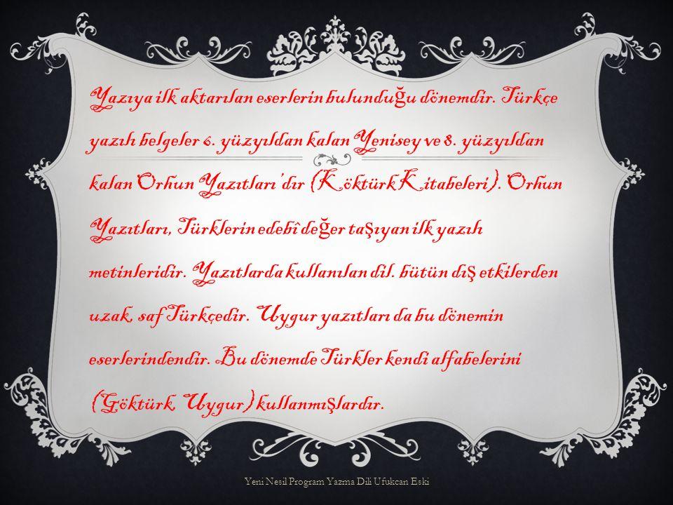  Türklerin ilk yazılı eseridir. Do ğ u Göktürklerin tarihine ı ş ık tutar.