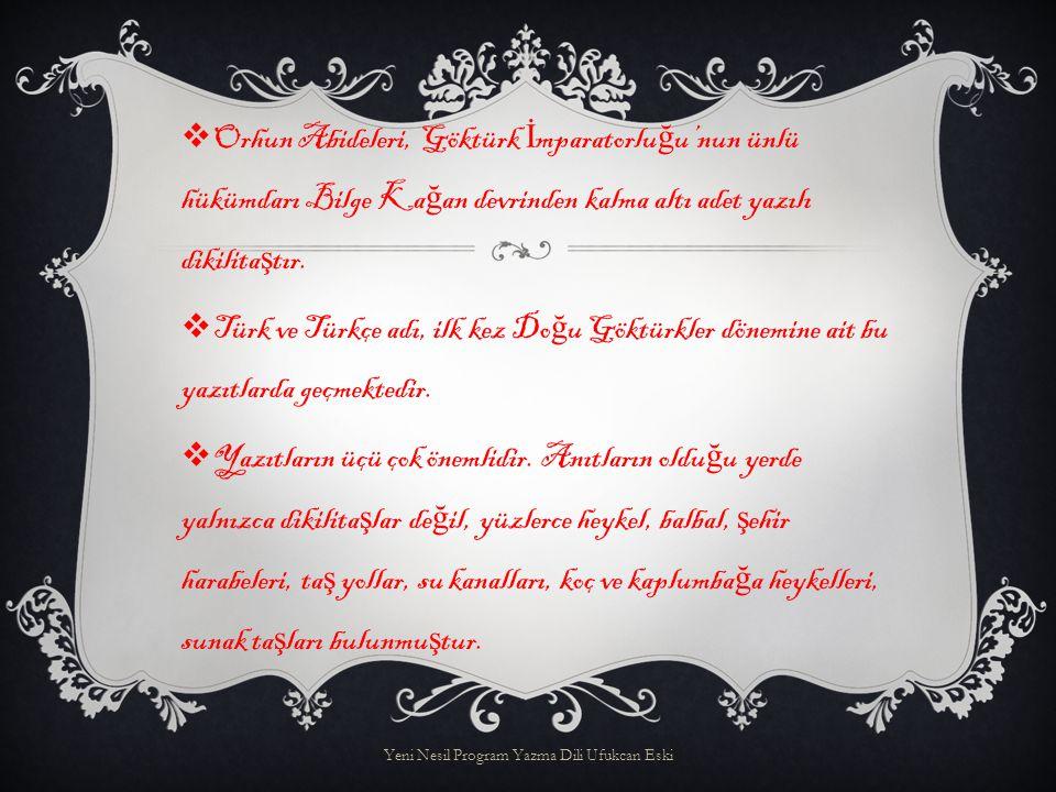 OOrhun Abideleri, Göktürk İ mparatorlu ğ u'nun ünlü hükümdarı Bilge Ka ğ an devrinden kalma altı adet yazılı dikilita ş tır.